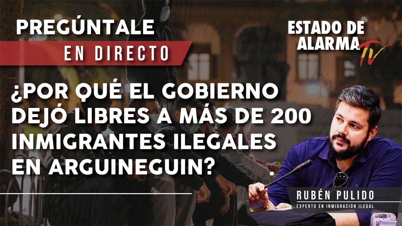 ¿Por qué el GOBIERNO dejó LIBRES a MÁS de 200 INMIGRANTES ILEGALES en ARGUINEGUÍN? con Rubén Pulido, PREGÚNTALE en DIRECTO