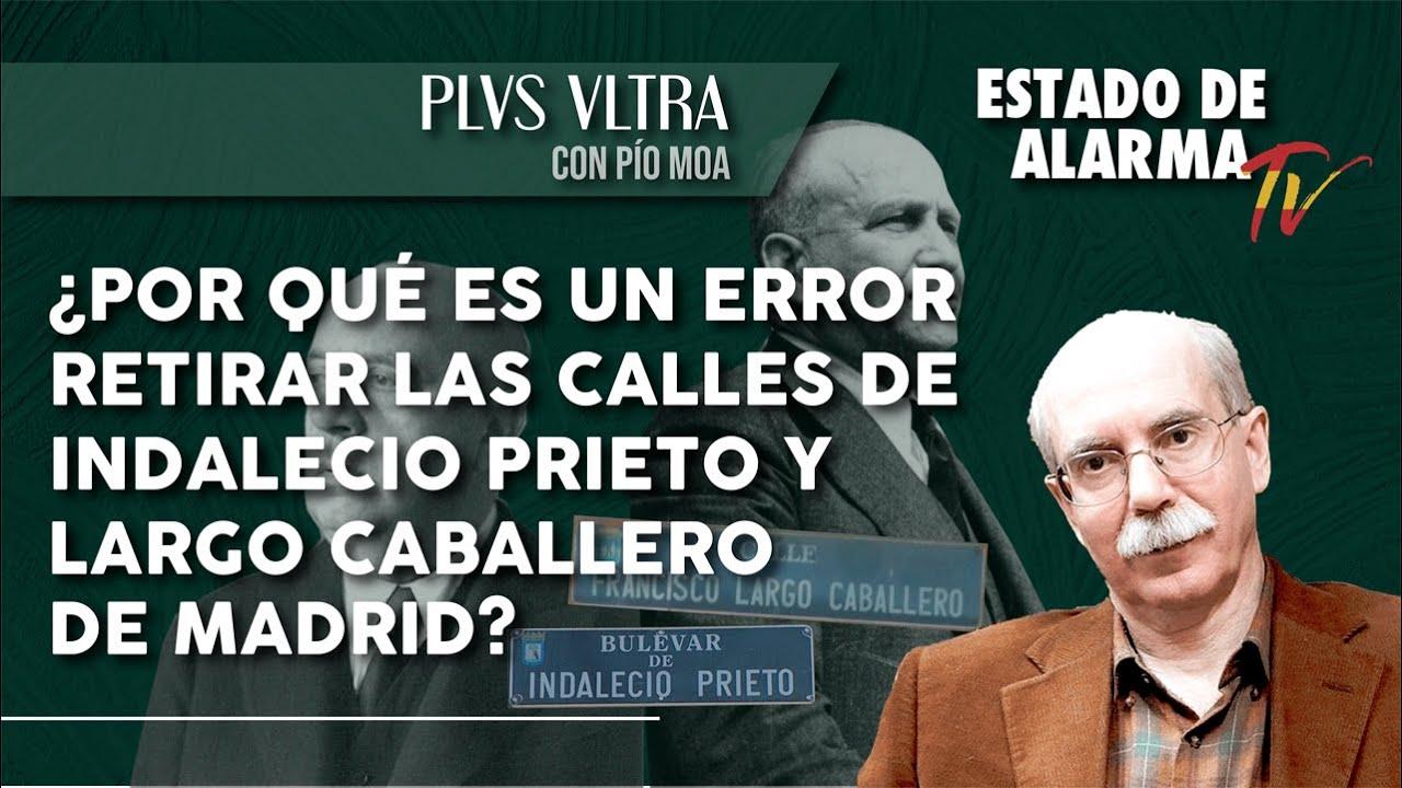 ¿Por qué es un ERROR RETIRAR las CALLES de INDALECIO PRIETO y LARGO CABALLERO de MADRID? con Pío Moa