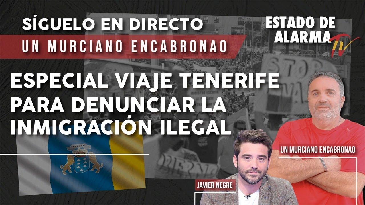 DIRECTO: Un murciano ENCABRONAO. ESPECIAL viaje TENERIFE para denunciar la INMIGRACIÓN ILEGAL