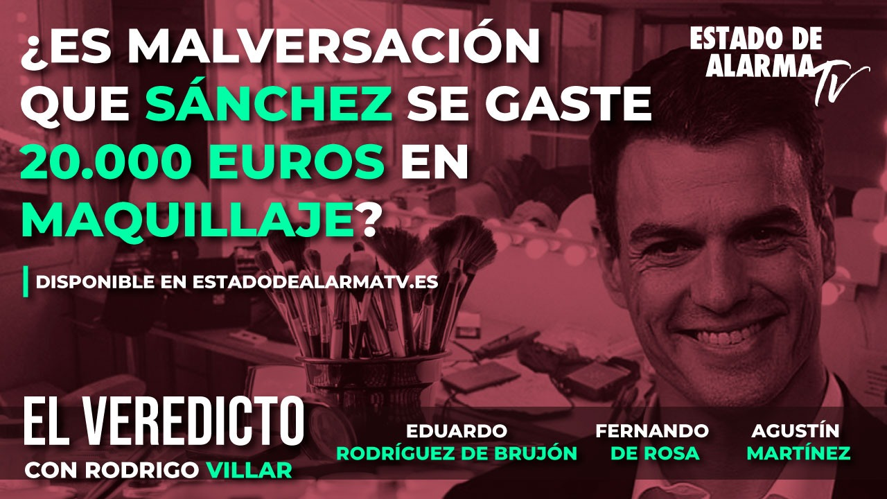 El VEREDICTO con RODRIGO VILLAR. ¿Es MALVERSACIÓN que SÁNCHEZ se GASTE 20.000 euros en MAQUILLAJE?