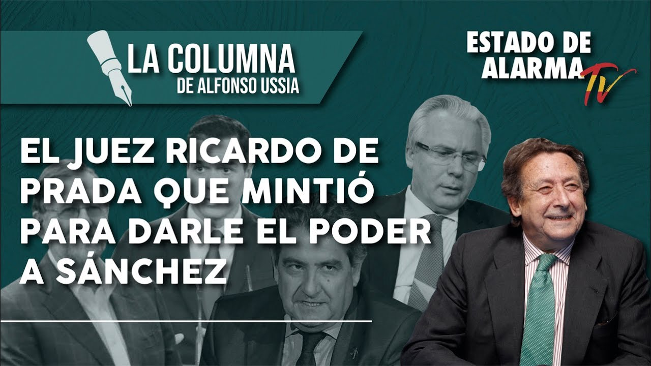 El JUEZ RICARDO DE PRADA que MINTIÓ para darle el PODER a SÁNCHEZ, la Columna de Alfonso Ussía