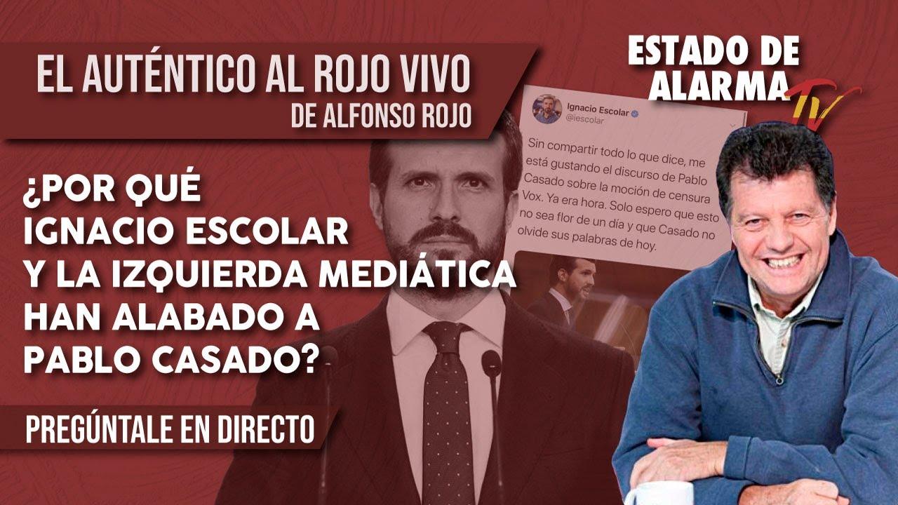 ¿Por qué IGNACIO ESCOLAR y la IZQUIERDA MEDIÁTICA han ALABADO a PABLO CASADO? Alfonso Rojo