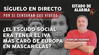 DIRECTO Un Murciano Encabronao ¿El ESCUDO SOCIAL era tener EL IVA MAS CARO DE EUROPA en MASCARILLAS?
