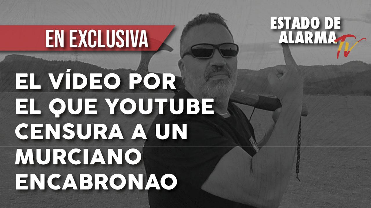 El vídeo por el que YOUTUBE CENSURA a 'Un MURCIANO ENCABRONAO'