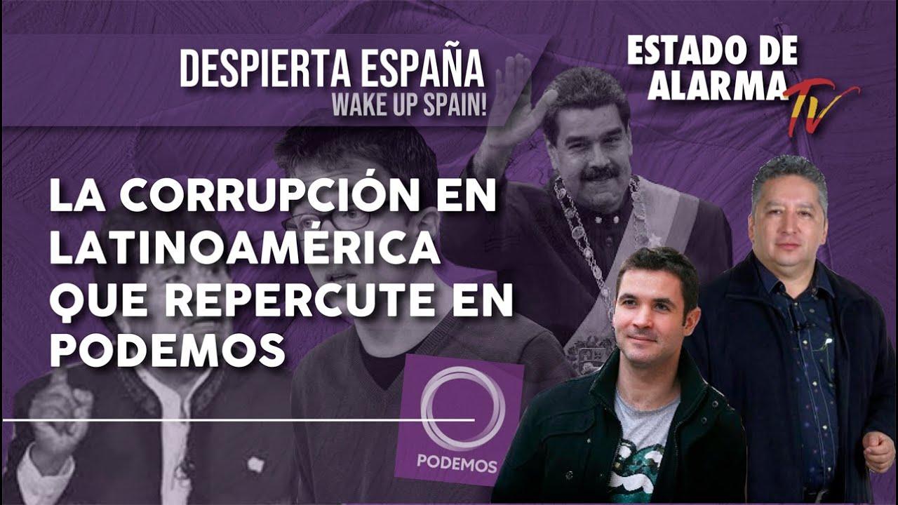 DESPIERTA ESPAÑA: la CORRUPCIÓN en LATINOAMÉRICA que REPERCUTE en PODEMOS