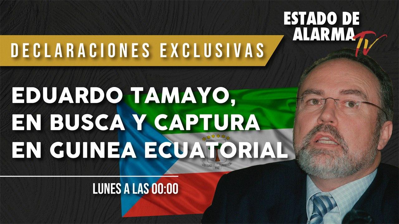 Declaraciones exclusivas de Eduardo Tamayo, en busca y captura en Guinea Ecuatorial