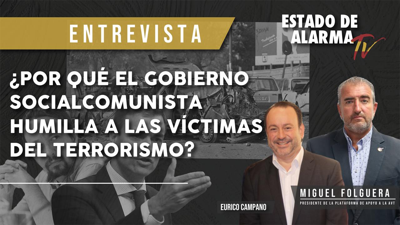ENTREVISTA M. FOLGUERA ¿Por qué el gobierno SOCIALCOMUNISTA humilla a las VÍCTIMAS del TERRORISMO?