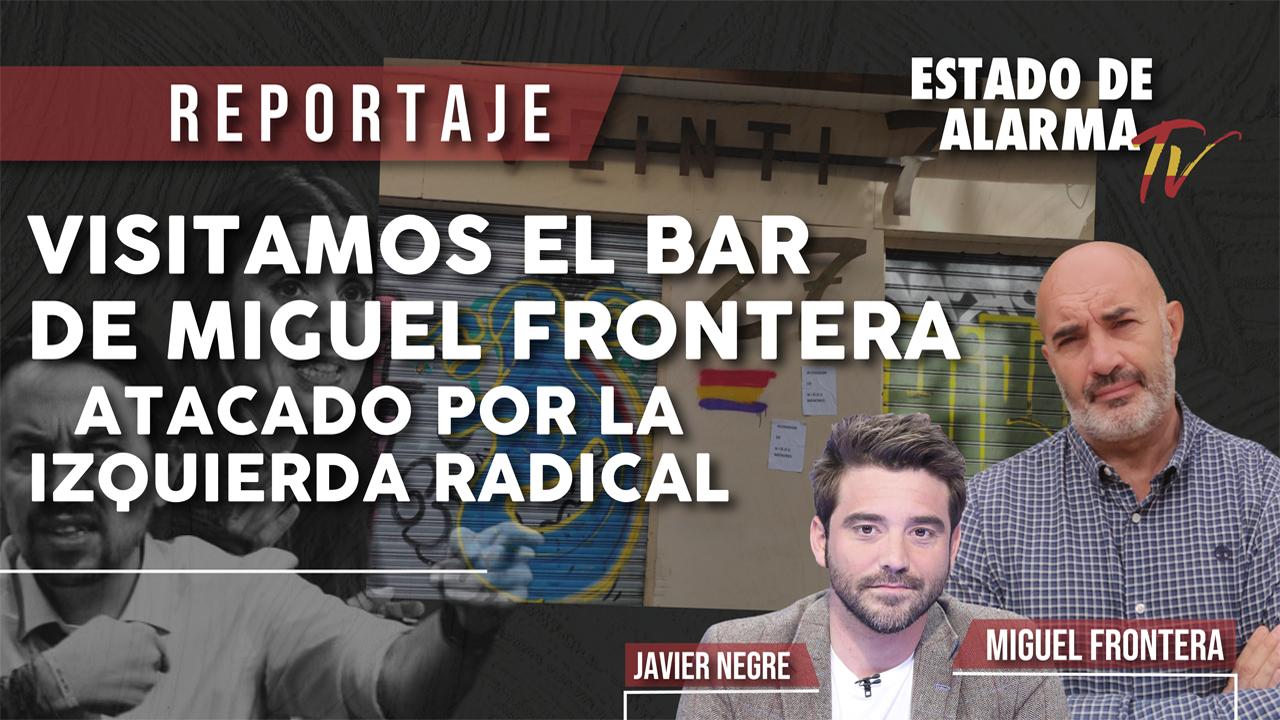 VISITAMOS el BAR de MIGUEL FRONTERA, ATACADO por la IZQUIERDA RADICAL