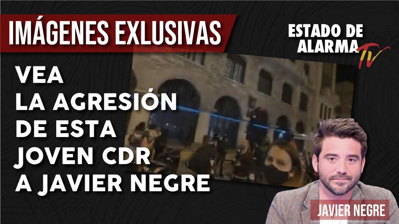 Vea la agresión a Javier Negre de una joven CDR