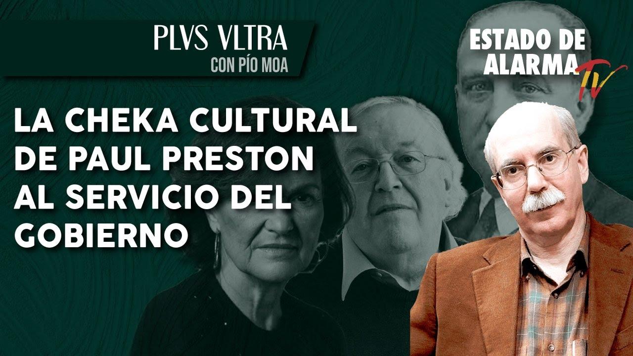 La CHEKA CULTURAL de PAUL PRESTON al SERVICIO del GOBIERNO PLVS VLTRA con Pío Moa
