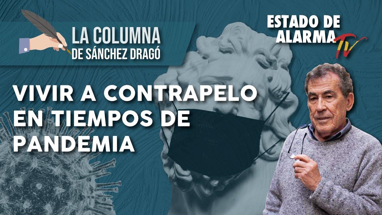 VIVIR a CONTRAPELO en TIEMPOS de PANDEMIA: La Columna de Sánchez Dragó