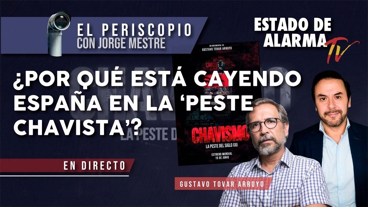 EL PERISCOPIO ¿Por qué está CAYENDO ESPAÑA en la PESTE CHAVISTA? Gustavo Tovar Arroyo  Jorge Mestre