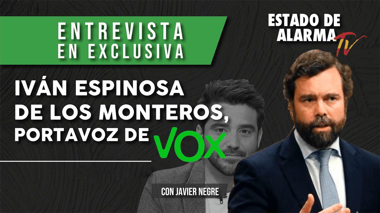 Entrevista EN EXCLUSIVA a IVÁN ESPINOSA DE LOS MONTEROS, portavoz de VOX, con JAVIER NEGRE