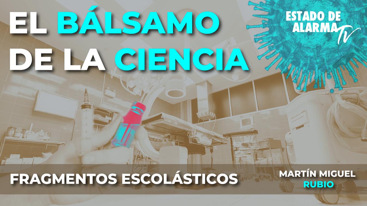 FRAGMENTOS ESCOLÁSTICOS con Martín Miguel Rubio, El BÁLSAMO de la CIENCIA