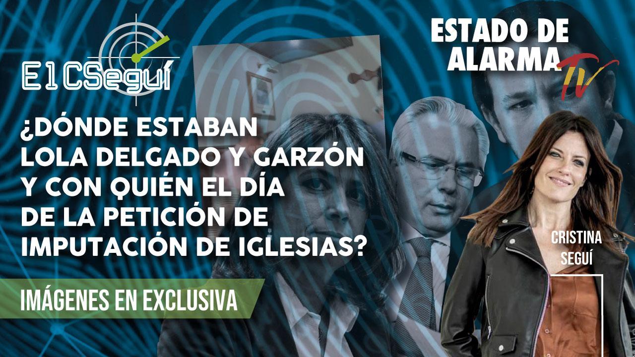 ¿Dónde estaban Dolores Delgado y Baltasar Garzón y con quién el día de la petición de imputación de Pablo Iglesias?