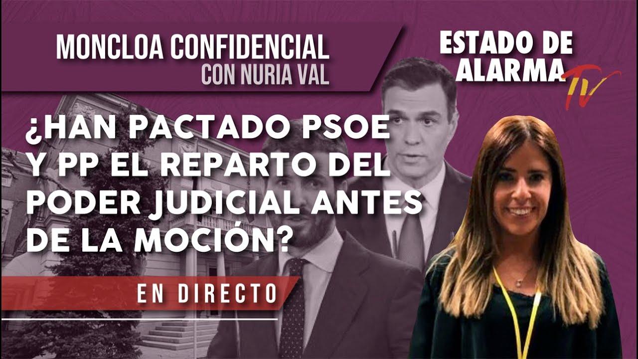 ¿Han PACTADO PSOE y PP el REPARTO del PODER JUDICIAL antes de la MOCIÓN? MONCLOA CONFIDENCIAL