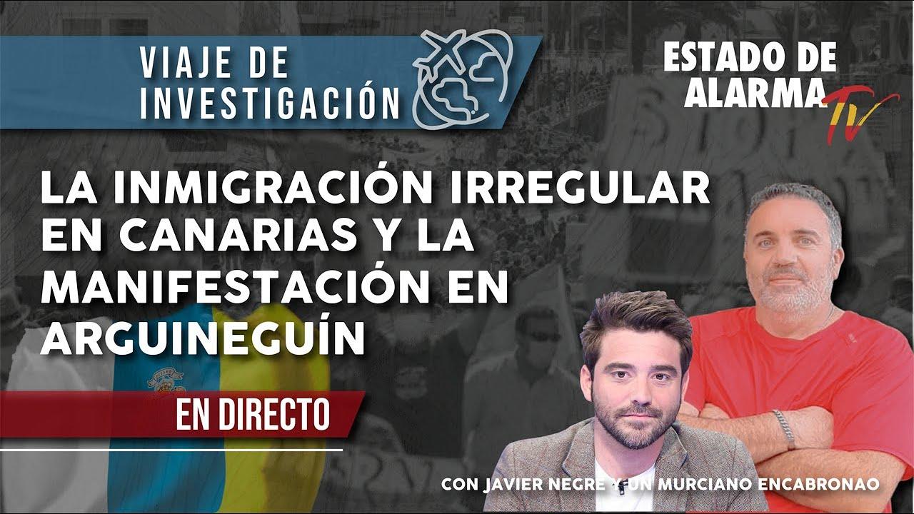 La INMIGRACIÓN IRREGULAR en CANARIAS y la MANIFESTACIÓN en ARGUINEGUÍN