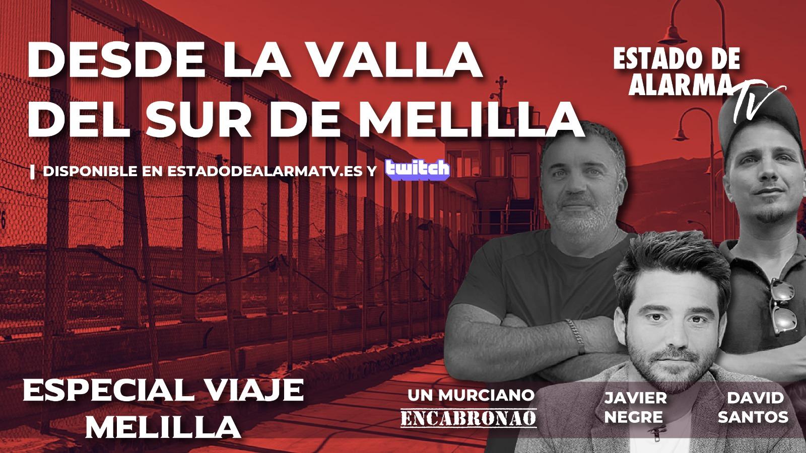 EN DIRECTO | Desde la valla del sur de Melilla con Negre, Murciano Encabronado y David Santos