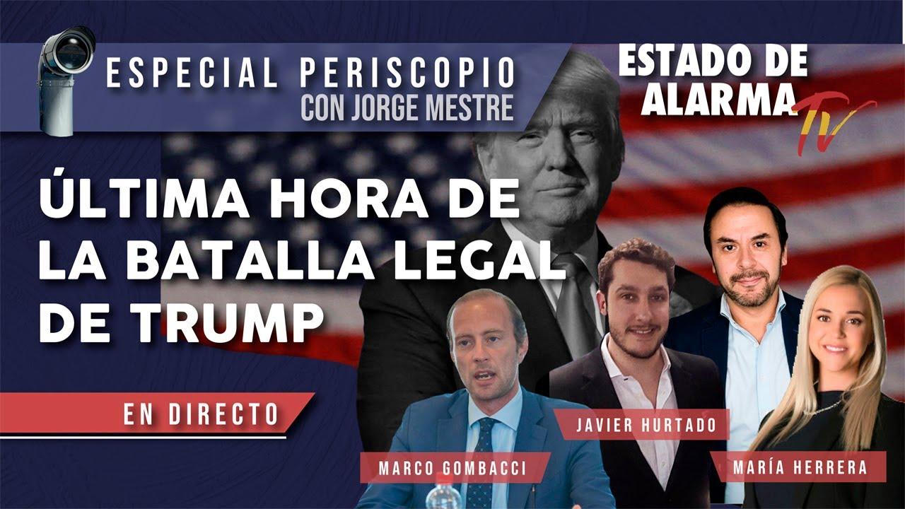 ÚLTIMA HORA de la BATALLA LEGAL de TRUMP: ESPECIAL El Periscopio con Jorge Mestre