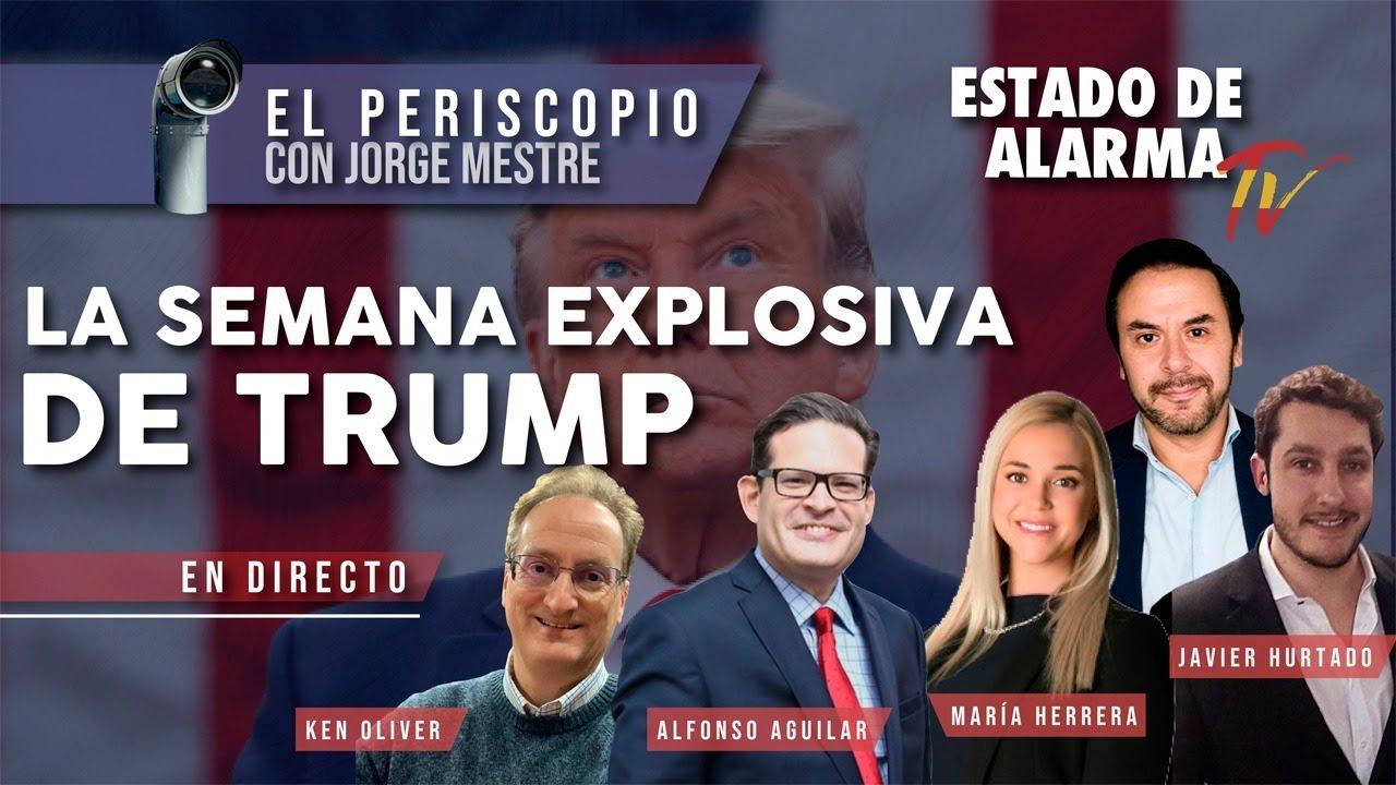 EL PERISCOPIO: La SEMANA EXPLOSIVA de TRUMP