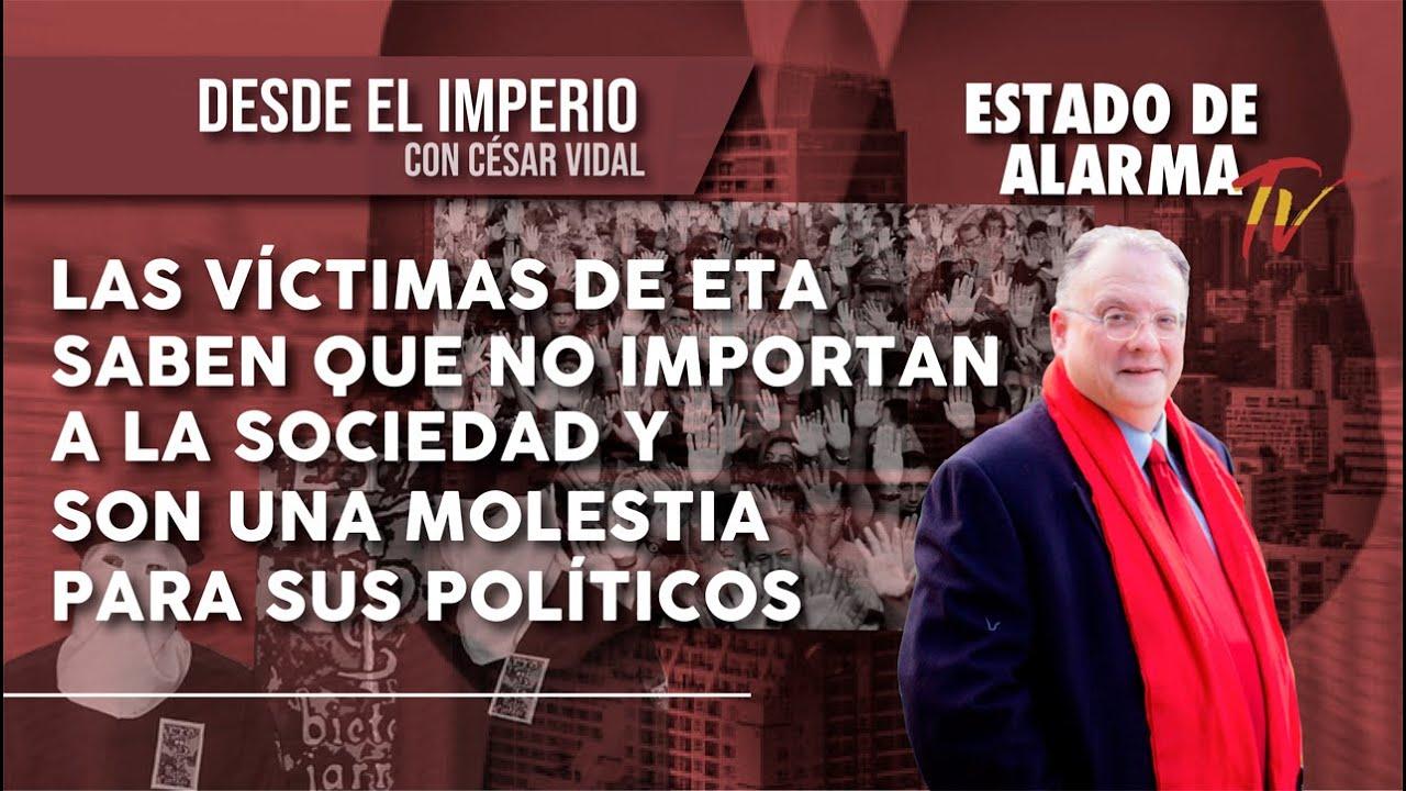 Desde el Imperio con CÉSAR VIDAL: Las víctimas de ETA saben que no importan a la sociedad.