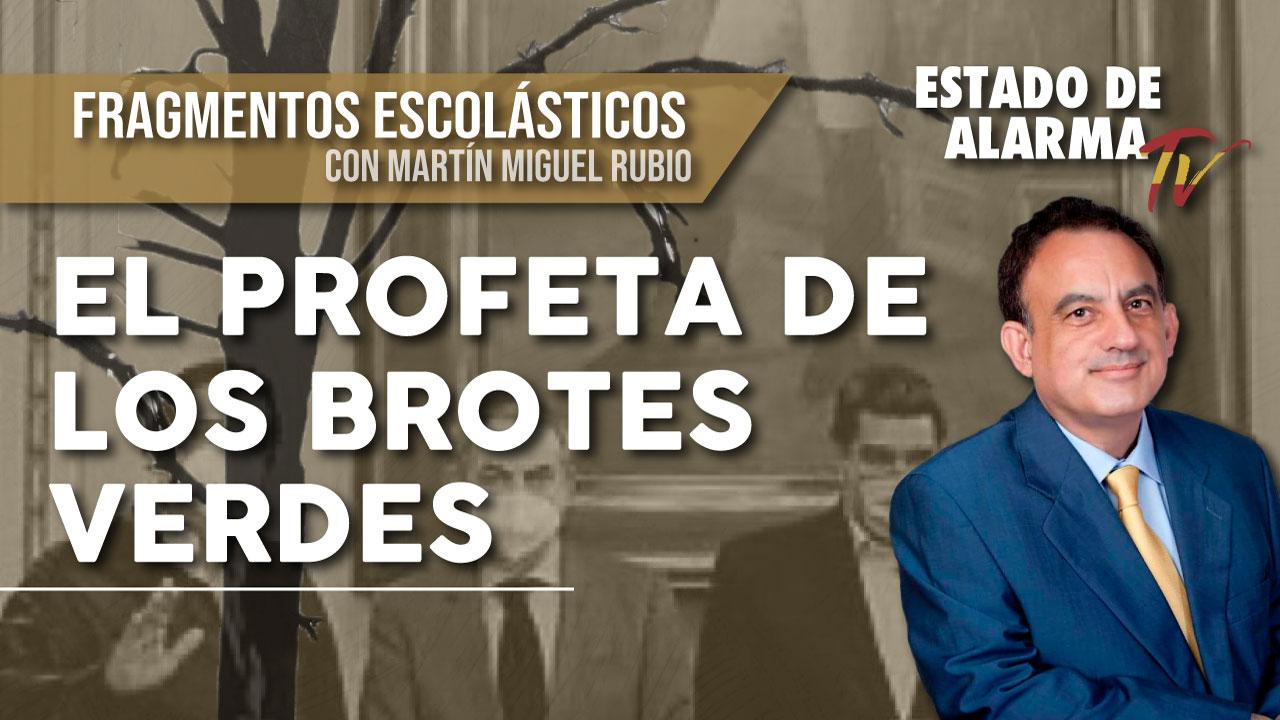 FRAGMENTOS ESCOLÁSTICOS con Martín Miguel RUBIO: El PROFETA de los BROTES VERDES