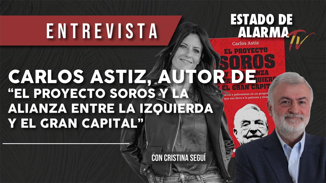 ENTREVISTA a Carlos ASTIZ, autor de 'EL PROYECTO SOROS y la ALIANZA entre la IZQUIERDA y el gran CAPITAL'