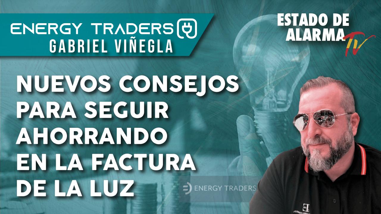 NUEVOS CONSEJOS para seguir AHORRANDO en la FACTUR de la LUZ, con Gabriel Viñegla de Energy Traders