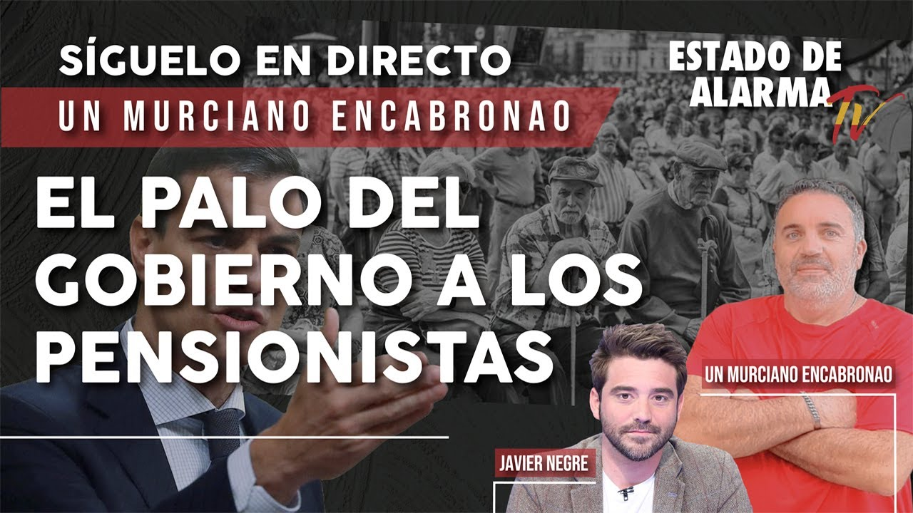 El PALO del GOBIERNO a los PENSIONISTAS, Un Murciano Encabronao EN DIRECTO