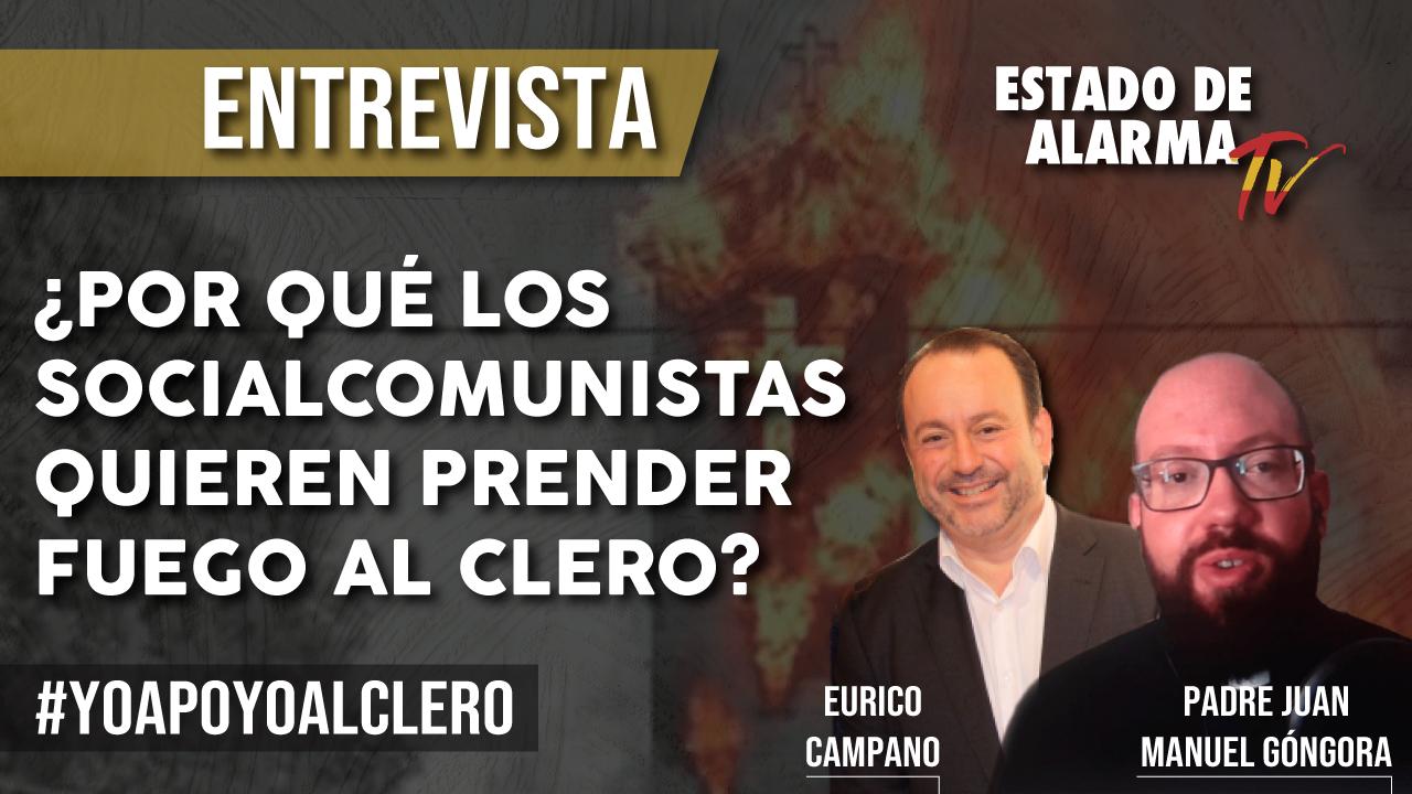 ¿Por qué los SOCIALCOMUNISTAS quieren PRENDER FUEGO al CLERO? Entrevista al Padre Juan Manuel Góngora