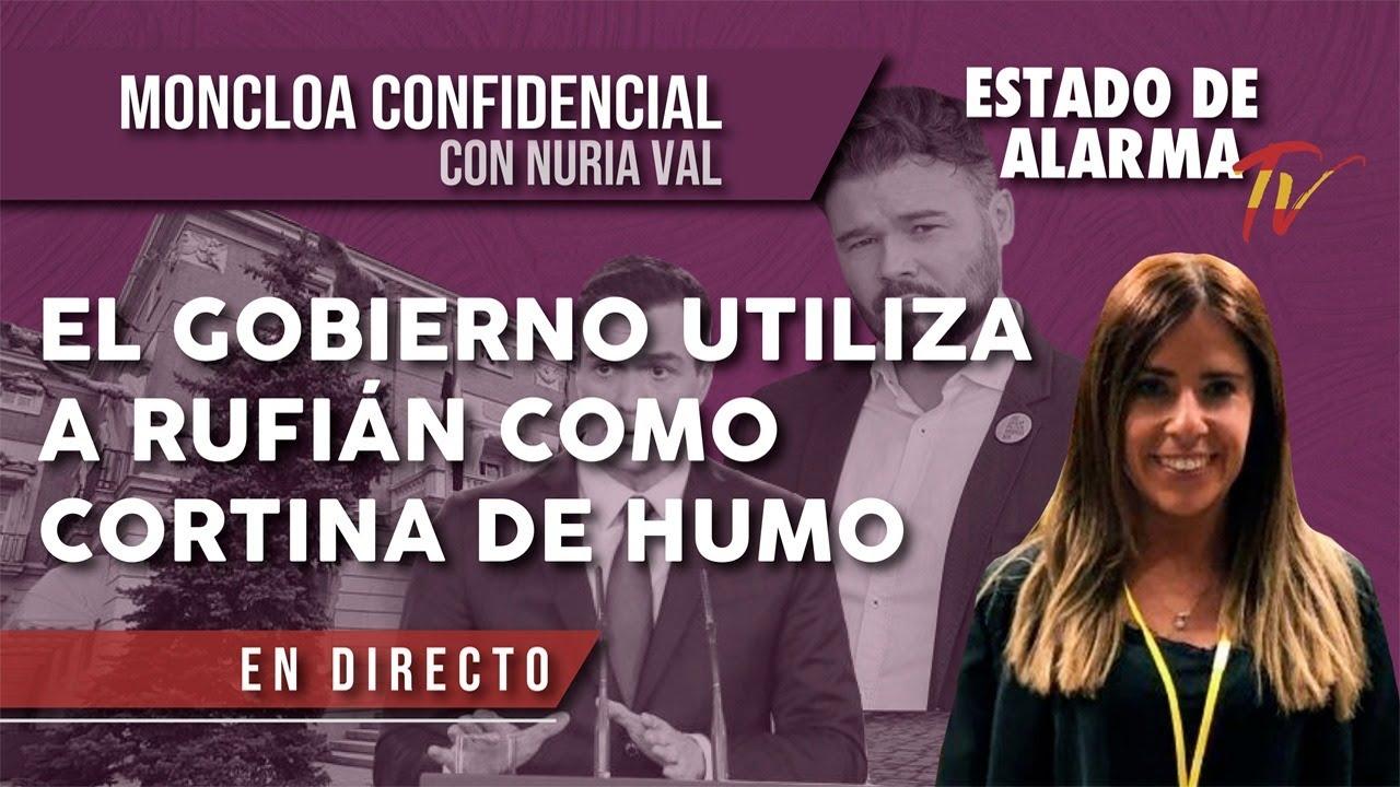 El GOBIERNO UTILIZA a RUFIÁN como CORTINA de HUMO, Moncloa Confidencial con Nuria Val