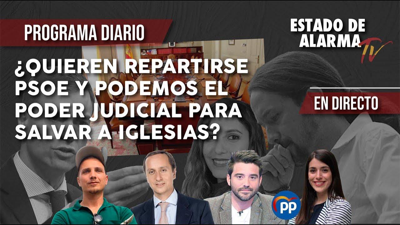 ¿Quieren REPARTIRSE PSOE y PODEMOS el PODER JUDICIAL para SALVAR a IGLESIAS?