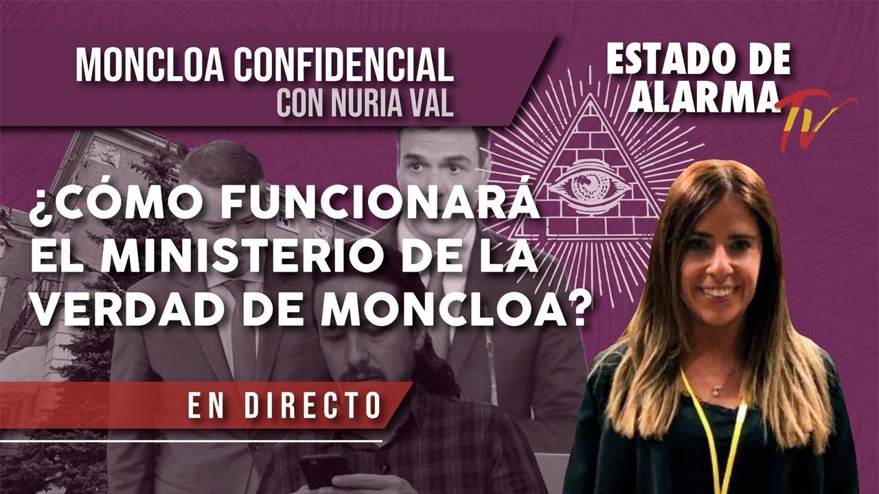 ¿Cómo FUNCIONARÁ el MINISTERIO de la VERDAD de MONCLOA? con Nuria Val en Moncloa Confidencial
