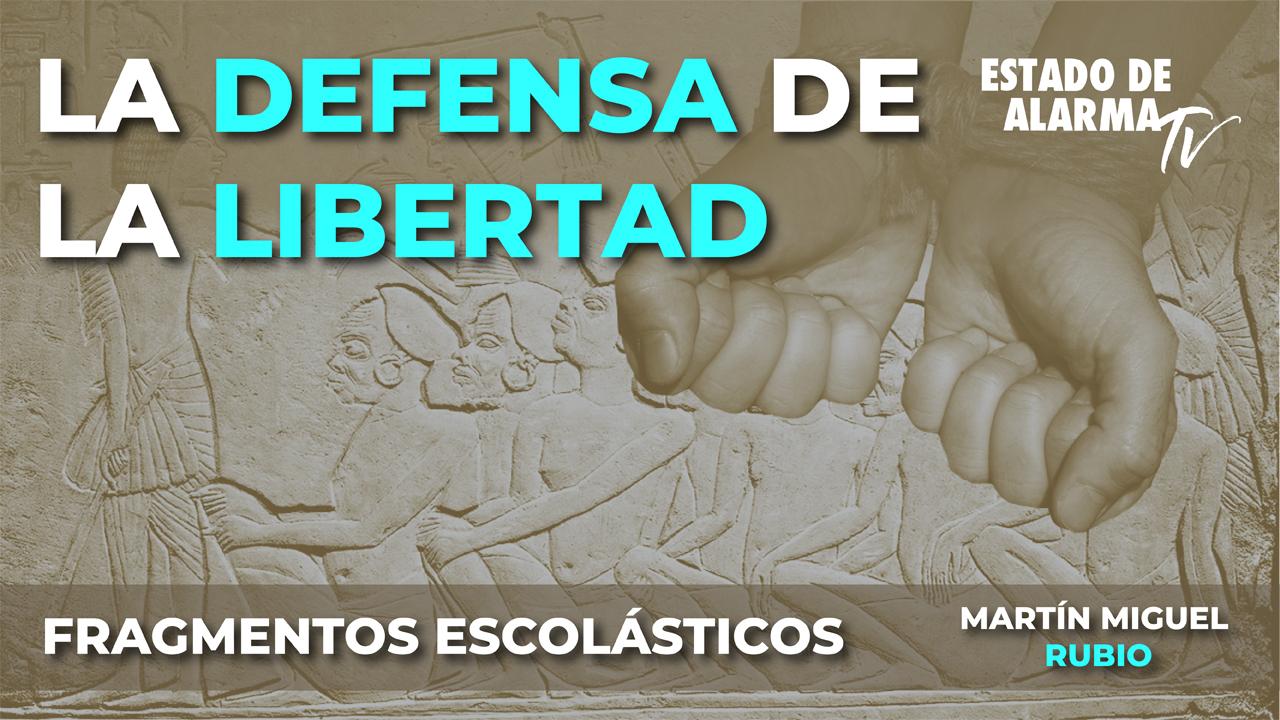 FRAGMENTOS ESCOLÁSTICOS con Martín Miguel RUBIO: La DEFENSA de la LIBERTAD