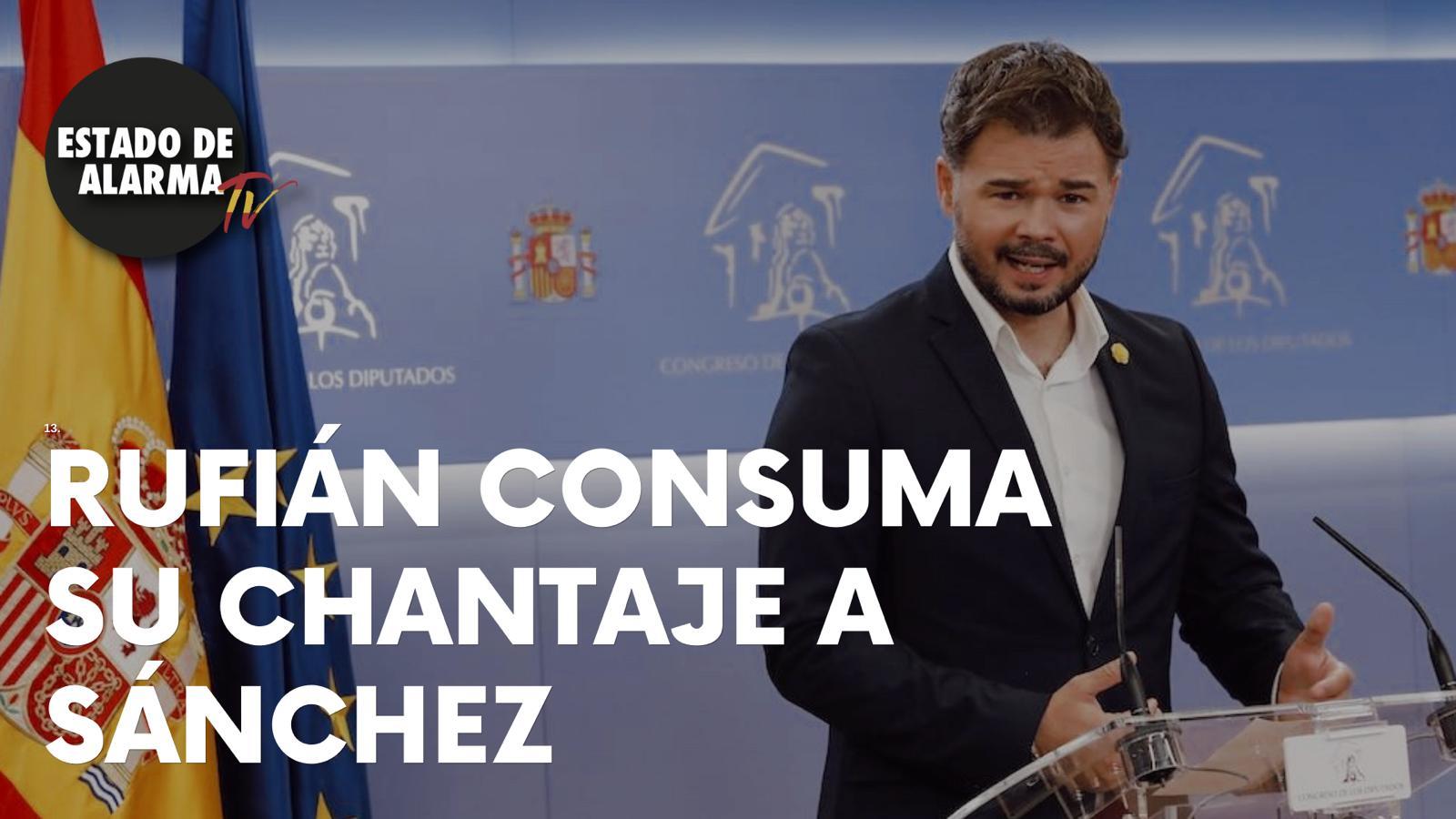 RUFIÁN CONSUMA su CHANTAJE a SÁNCHEZ a cambio de su apoyo a los PRESUPUESTOS