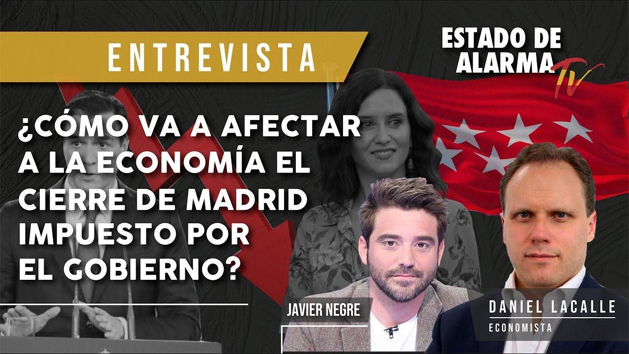 ¿Cómo va a AFECTAR a la ECONOMÍA el CIERRE de MADRID IMPUESTO por el GOBIERNO? Daniel Lacalle