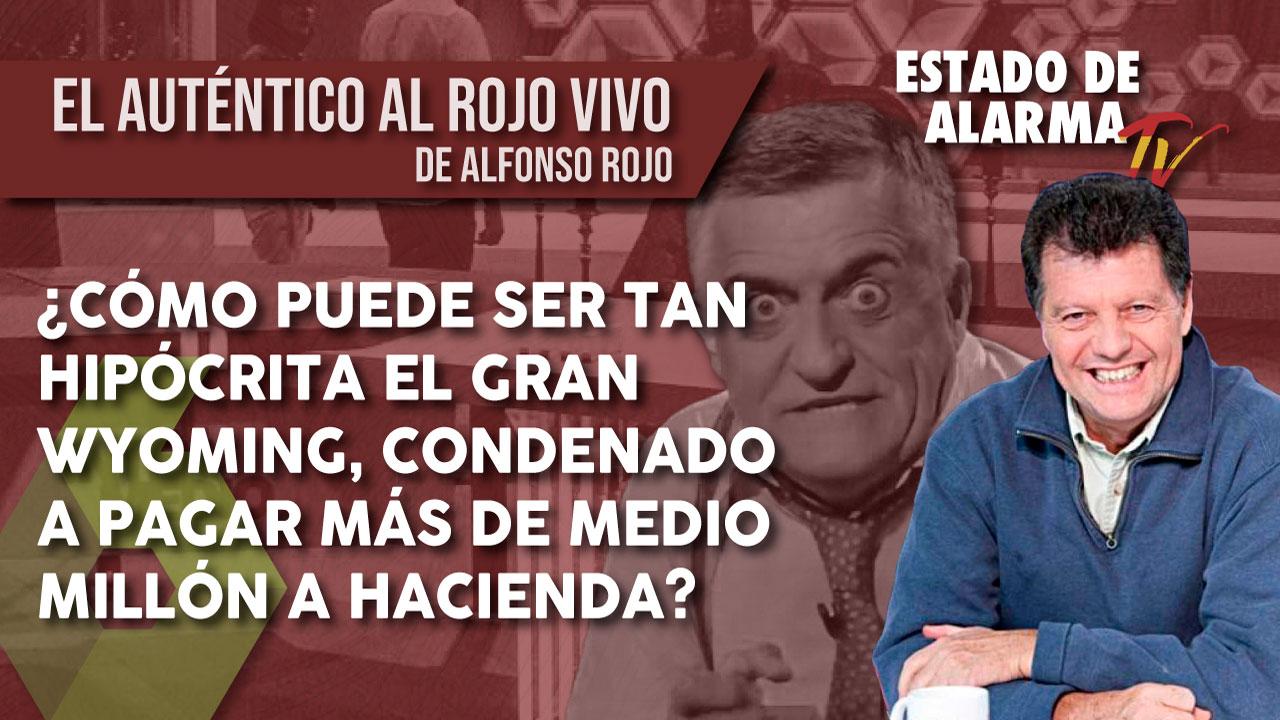 ¿Cómo puede ser tan HIPÓCRITA el GRAN WYOMING, CONDENADO a PAGAR más de MEDIO MILLÓN a HACIENDA? El auténtico Al Rojo Vivo