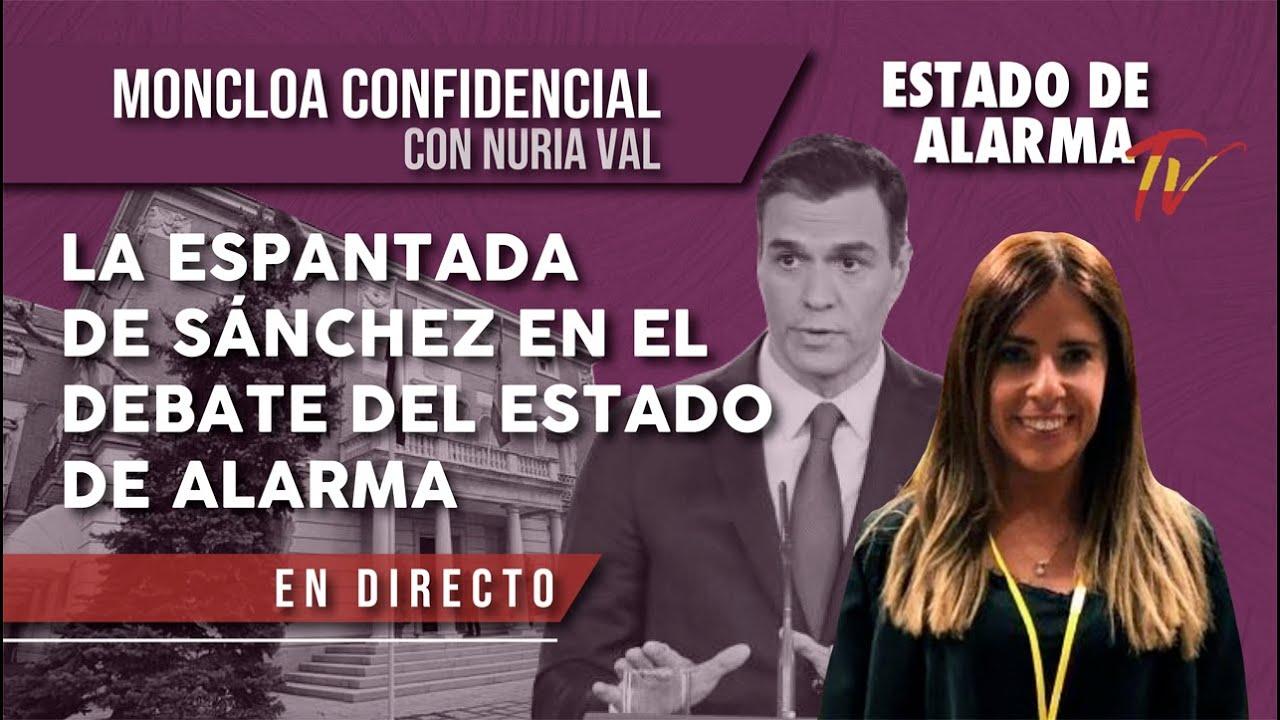 La ESPANTADA de SÁNCHEZ en el DEBATE del ESTADO de ALARMA, en MONCLOA CONFIDENCIAL con Nuria Val