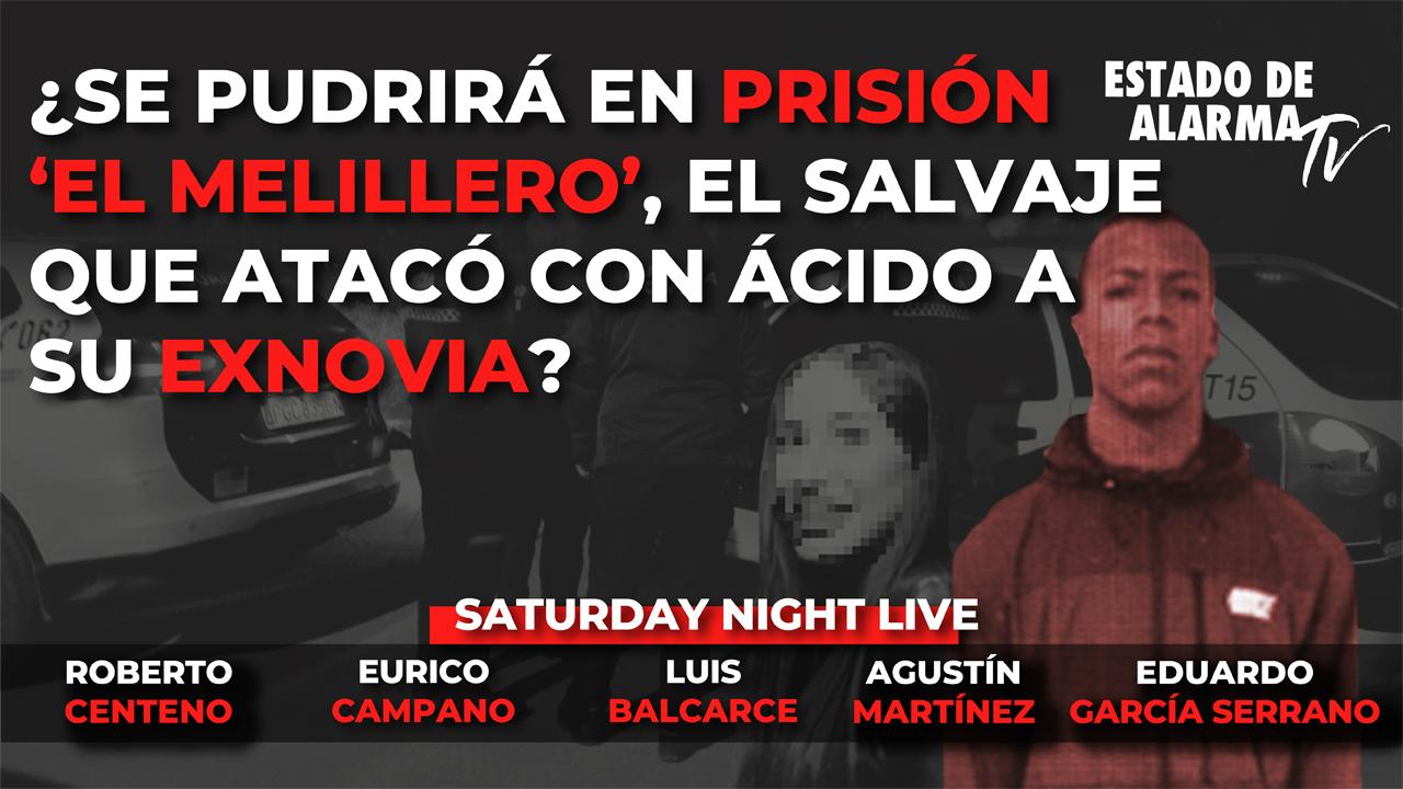 """En DIRECTO SATURDAY NIGHT LIVE con LUIS BALCARCE. ¿Se PUDRIRÁ en PRISIÓN """"EL MELILLERO"""", el SALVAJE que ATACÓ con ÁCIDO a su EXNOVIA?"""