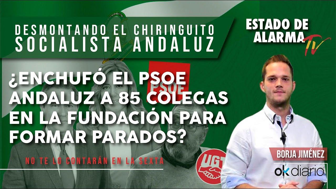 ¿ENCHUFÓ el PSOE andaluz a 85 COLEGAS en la FUNDACIÓN para FORMAR PARADOS?